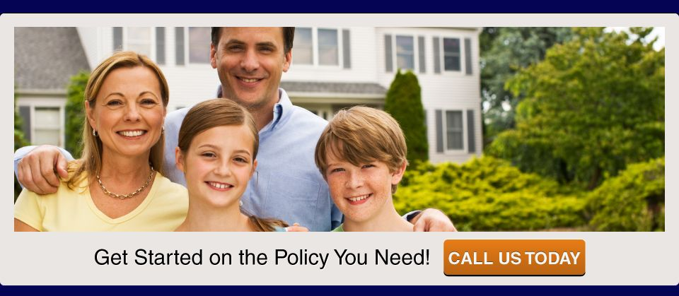 Get Started on the Policy You Need! Call us today; Family standing in front of house
