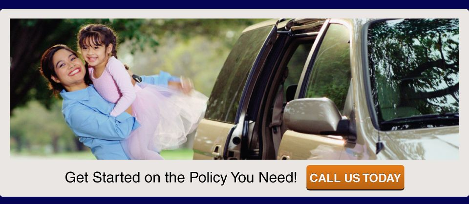 Get Started on the Policy You Need! Call us today; Woman holding daughter